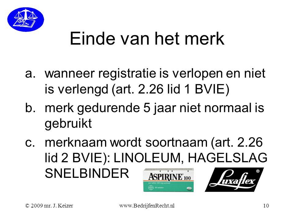 © 2009 mr. J. Keizerwww.BedrijfenRecht.nl10 Einde van het merk a.wanneer registratie is verlopen en niet is verlengd (art. 2.26 lid 1 BVIE) b.merk ged