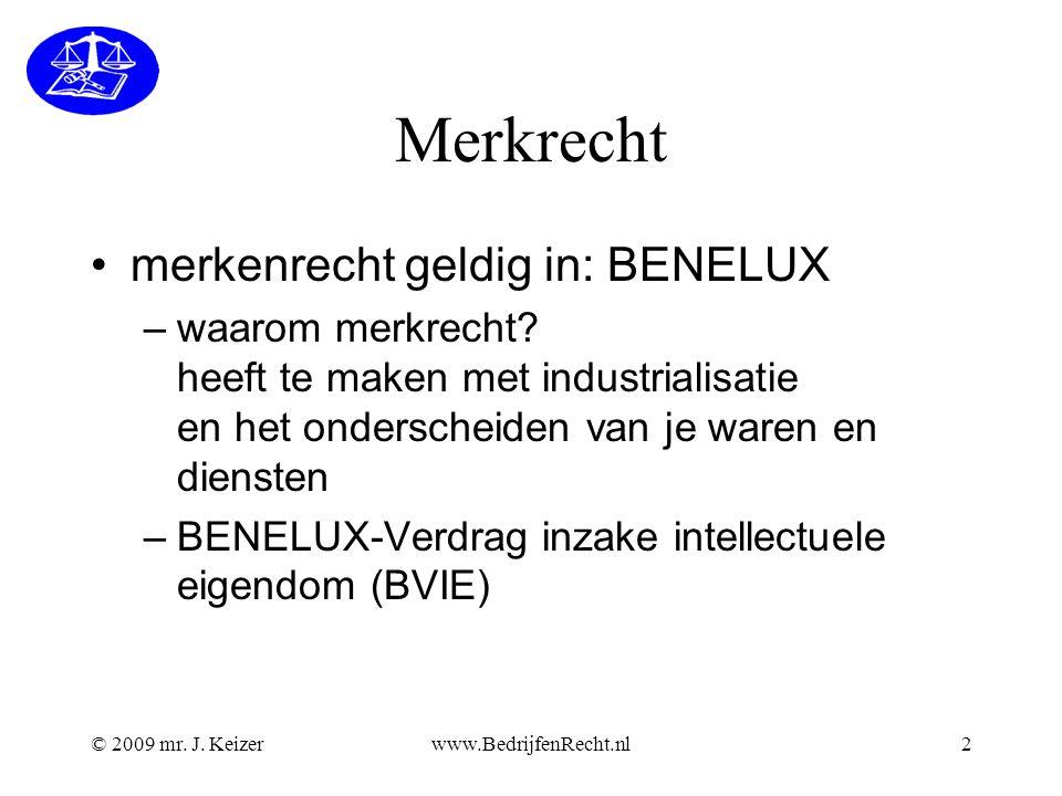 © 2009 mr. J. Keizerwww.BedrijfenRecht.nl2 Merkrecht •merkenrecht geldig in: BENELUX –waarom merkrecht? heeft te maken met industrialisatie en het ond