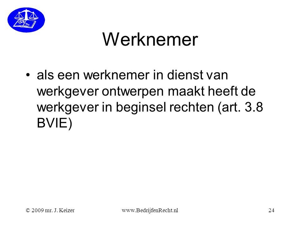 © 2009 mr. J. Keizerwww.BedrijfenRecht.nl24 Werknemer •als een werknemer in dienst van werkgever ontwerpen maakt heeft de werkgever in beginsel rechte