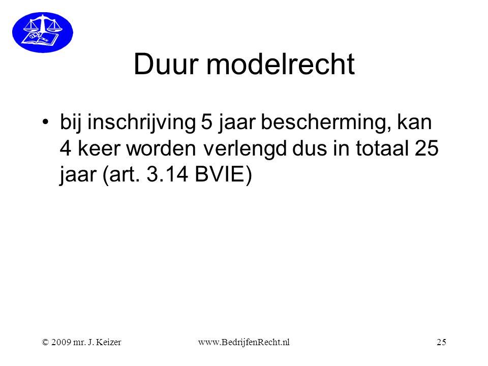 © 2009 mr. J. Keizerwww.BedrijfenRecht.nl25 Duur modelrecht •bij inschrijving 5 jaar bescherming, kan 4 keer worden verlengd dus in totaal 25 jaar (ar