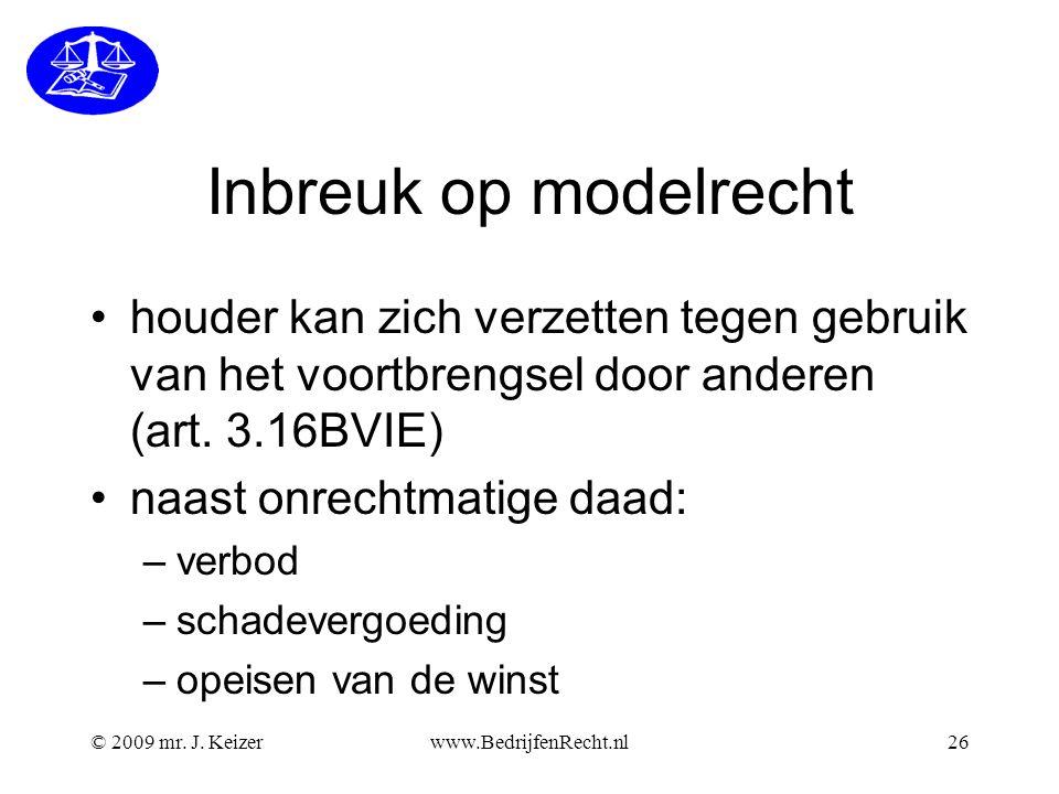 © 2009 mr. J. Keizerwww.BedrijfenRecht.nl26 Inbreuk op modelrecht •houder kan zich verzetten tegen gebruik van het voortbrengsel door anderen (art. 3.