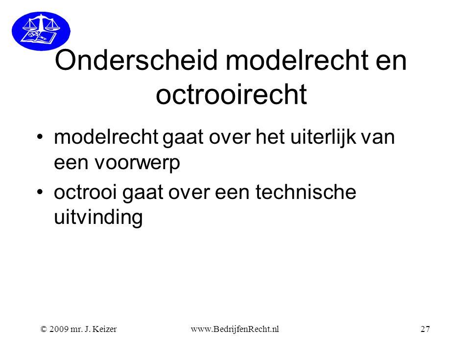 © 2009 mr. J. Keizerwww.BedrijfenRecht.nl27 Onderscheid modelrecht en octrooirecht •modelrecht gaat over het uiterlijk van een voorwerp •octrooi gaat