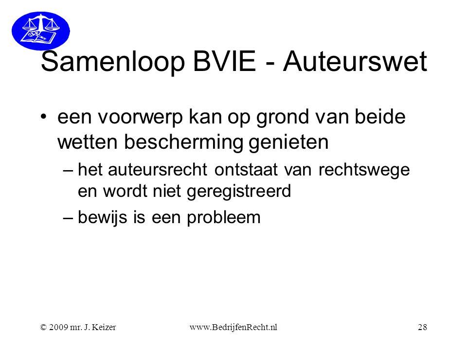 © 2009 mr. J. Keizerwww.BedrijfenRecht.nl28 Samenloop BVIE - Auteurswet •een voorwerp kan op grond van beide wetten bescherming genieten –het auteursr