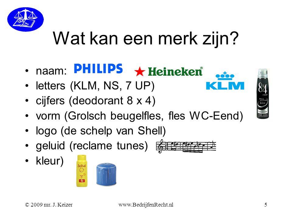 © 2009 mr. J. Keizerwww.BedrijfenRecht.nl5 Wat kan een merk zijn? •naam: •letters (KLM, NS, 7 UP) •cijfers (deodorant 8 x 4) •vorm (Grolsch beugelfles