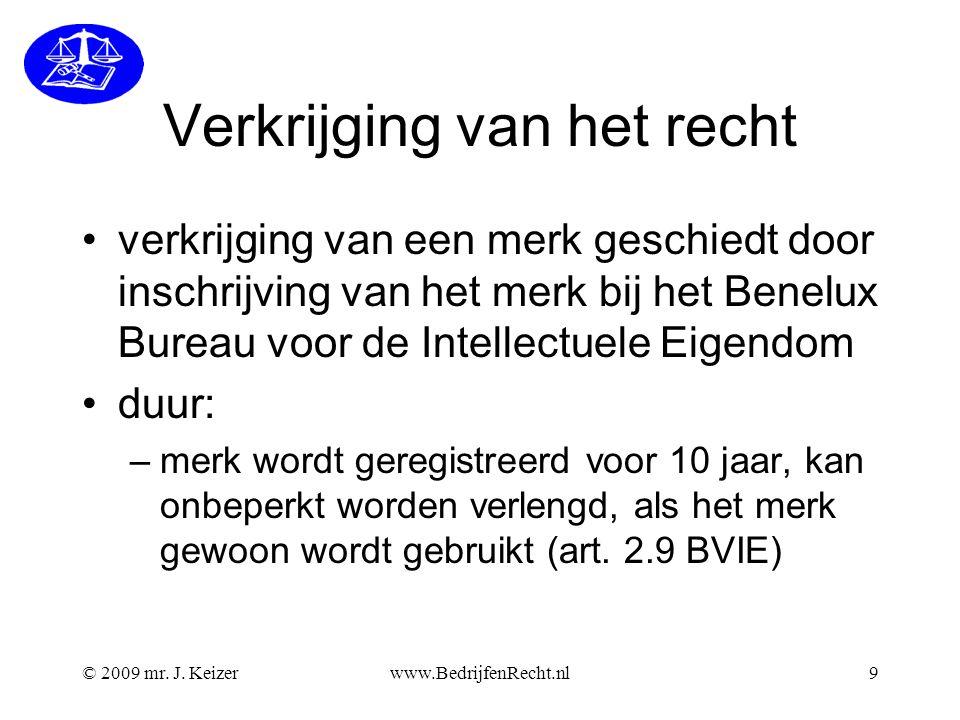 © 2009 mr. J. Keizerwww.BedrijfenRecht.nl9 Verkrijging van het recht •verkrijging van een merk geschiedt door inschrijving van het merk bij het Benelu