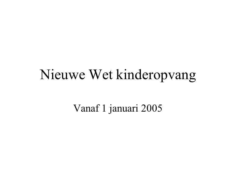 Nieuwe Wet kinderopvang Vanaf 1 januari 2005