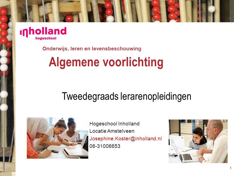 Onderwijs, leren en levensbeschouwing Hogeschool Inholland Locatie Amstelveen Josephine.Koster@inholland.nl 06-31006653 Algemene voorlichting Tweedegr