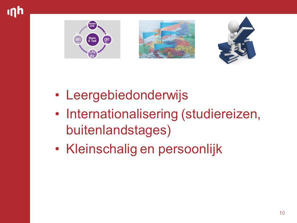 •Leergebiedonderwijs •Internationalisering (studiereizen, buitenlandstages) •Kleinschalig en persoonlijk 10 Mens & Taal Nederl ands En ge ls Duit s Fr