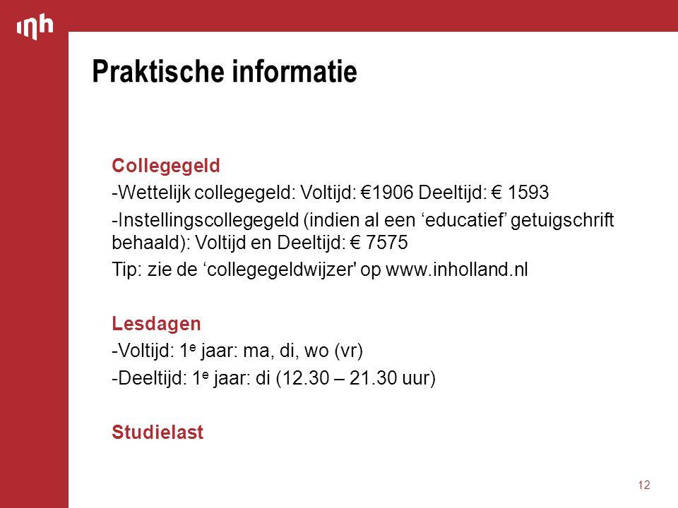 Praktische informatie Collegegeld -Wettelijk collegegeld: Voltijd: €1906 Deeltijd: € 1593 -Instellingscollegegeld (indien al een 'educatief' getuigsch