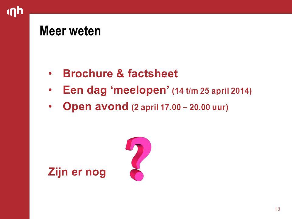Meer weten •Brochure & factsheet •Een dag 'meelopen' (14 t/m 25 april 2014) •Open avond (2 april 17.00 – 20.00 uur) Zijn er nog 13