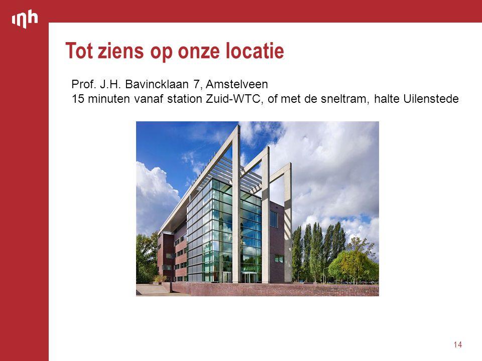 Tot ziens op onze locatie 14 Prof. J.H. Bavincklaan 7, Amstelveen 15 minuten vanaf station Zuid-WTC, of met de sneltram, halte Uilenstede