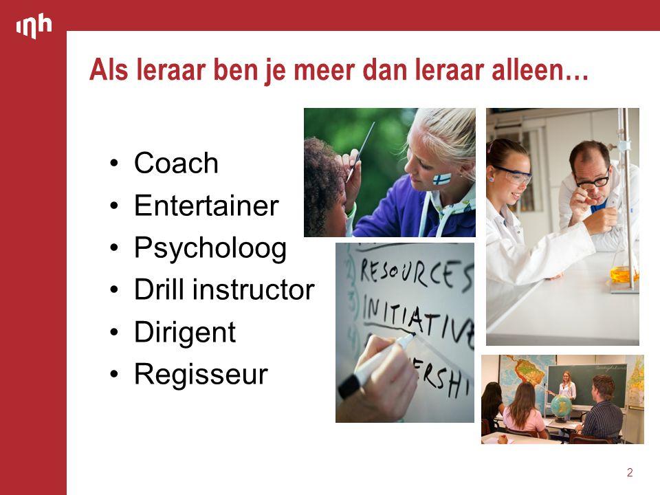 •Coach •Entertainer •Psycholoog •Drill instructor •Dirigent •Regisseur Als leraar ben je meer dan leraar alleen… 2