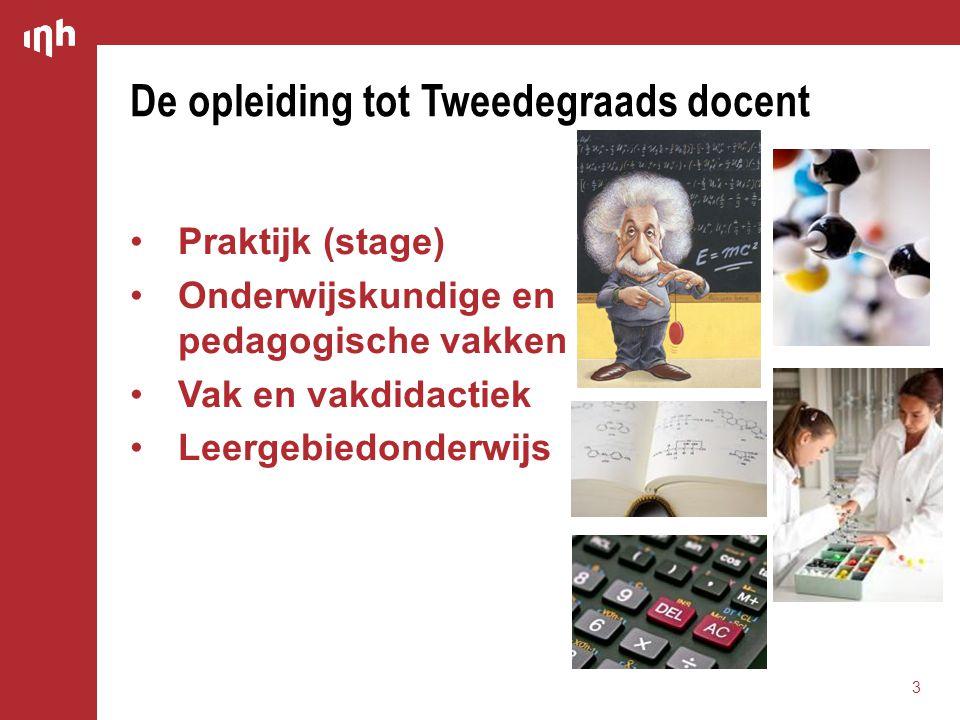 •Praktijk (stage) •Onderwijskundige en pedagogische vakken •Vak en vakdidactiek •Leergebiedonderwijs De opleiding tot Tweedegraads docent 3