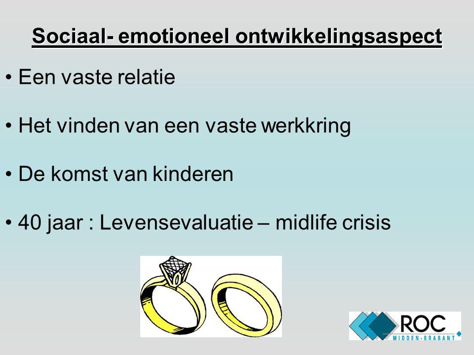 Sociaal- emotioneel ontwikkelingsaspect • Een vaste relatie • De komst van kinderen • Het vinden van een vaste werkkring • 40 jaar : Levensevaluatie –