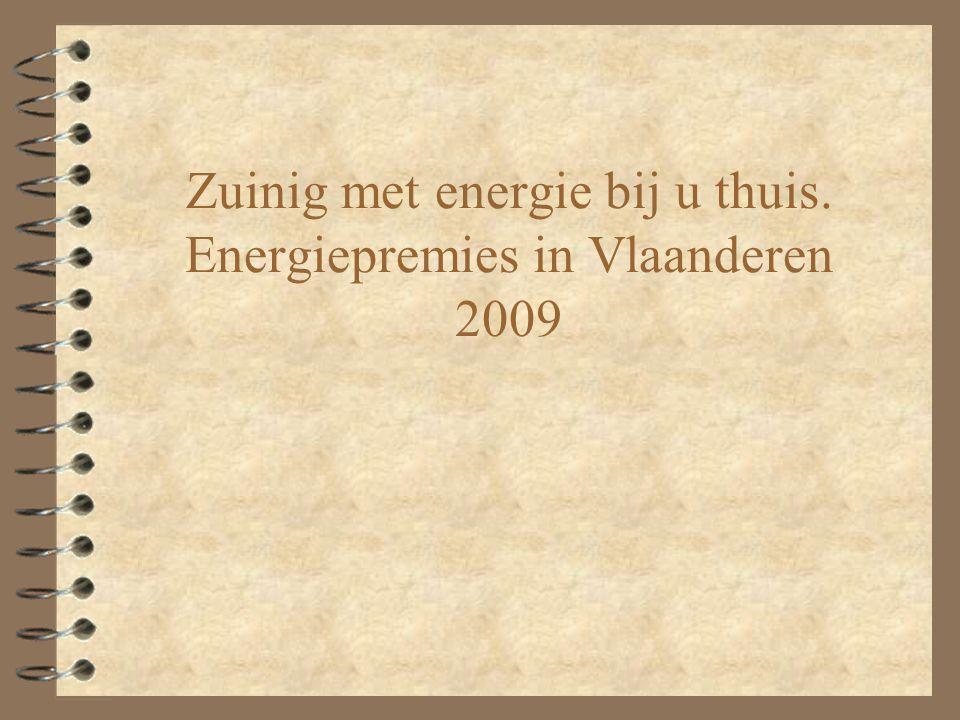 Zuinig met energie bij u thuis. Energiepremies in Vlaanderen 2009