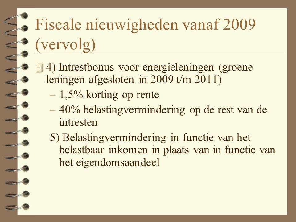 Fiscale nieuwigheden vanaf 2009 4 1) Overdraagbaarheid van de belastingvermindering naar volgende 3 jaren voor woningen minstens 5 j in gebruik 4 2) U