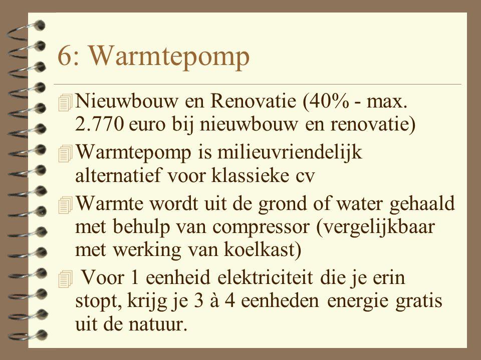 5: Fotovoltaïsche zonnepanelen (PV) 4 Nieuwbouw en Renovatie (40% - max 3.600 euro bij nieuwbouw en renovatie) 4 Allerlaatste fase energiezuinige woni