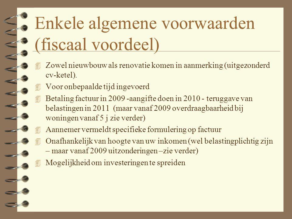 Enkele algemene voorwaarden (fiscaal voordeel) 4 Zowel nieuwbouw als renovatie komen in aanmerking (uitgezonderd cv-ketel).