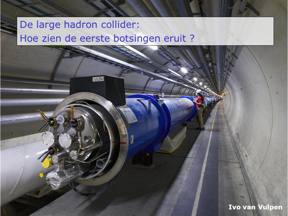 De large hadron collider: Hoe zien de eerste botsingen eruit ? Ivo van Vulpen