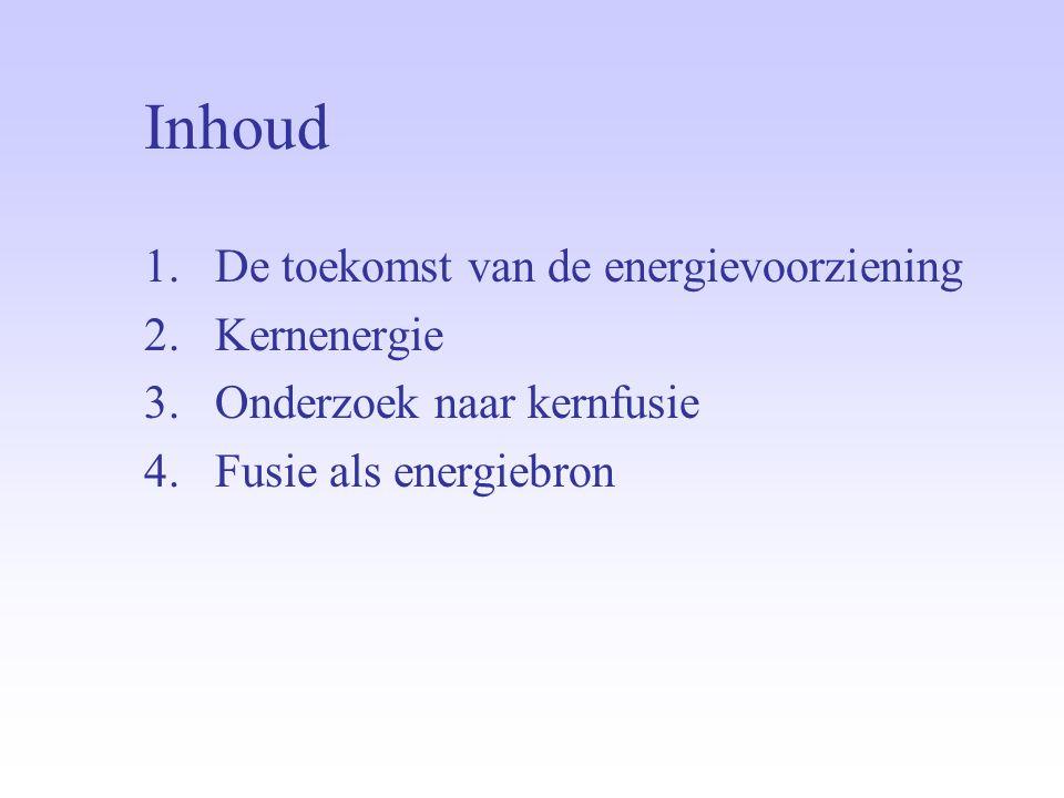 Inhoud 1.De toekomst van de energievoorziening 2.Kernenergie 3.Onderzoek naar kernfusie 4.Fusie als energiebron