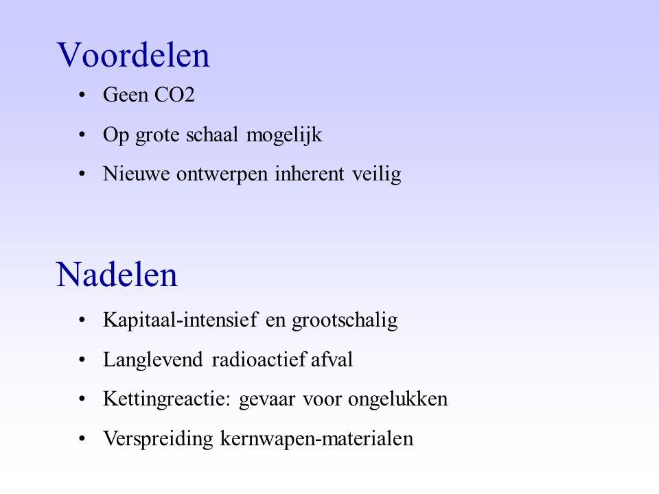 Voordelen •Geen CO2 •Op grote schaal mogelijk •Nieuwe ontwerpen inherent veilig Nadelen •Kapitaal-intensief en grootschalig •Langlevend radioactief af