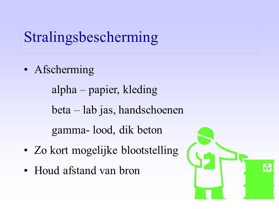•Afscherming alpha – papier, kleding beta – lab jas, handschoenen gamma- lood, dik beton •Zo kort mogelijke blootstelling •Houd afstand van bron