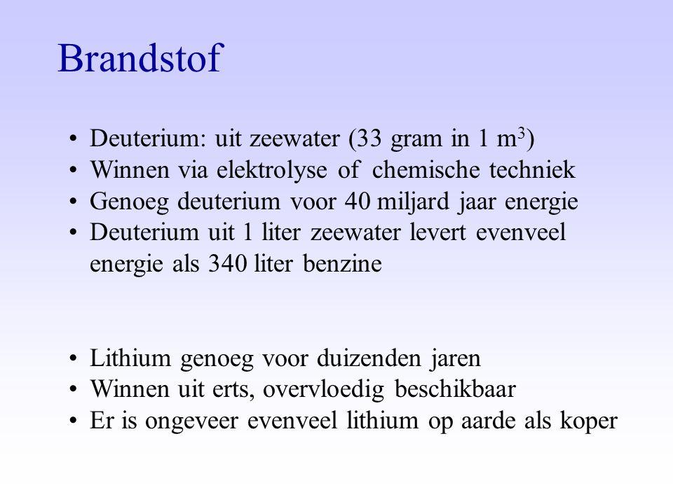 Brandstof •Deuterium: uit zeewater (33 gram in 1 m 3 ) •Winnen via elektrolyse of chemische techniek •Genoeg deuterium voor 40 miljard jaar energie •D