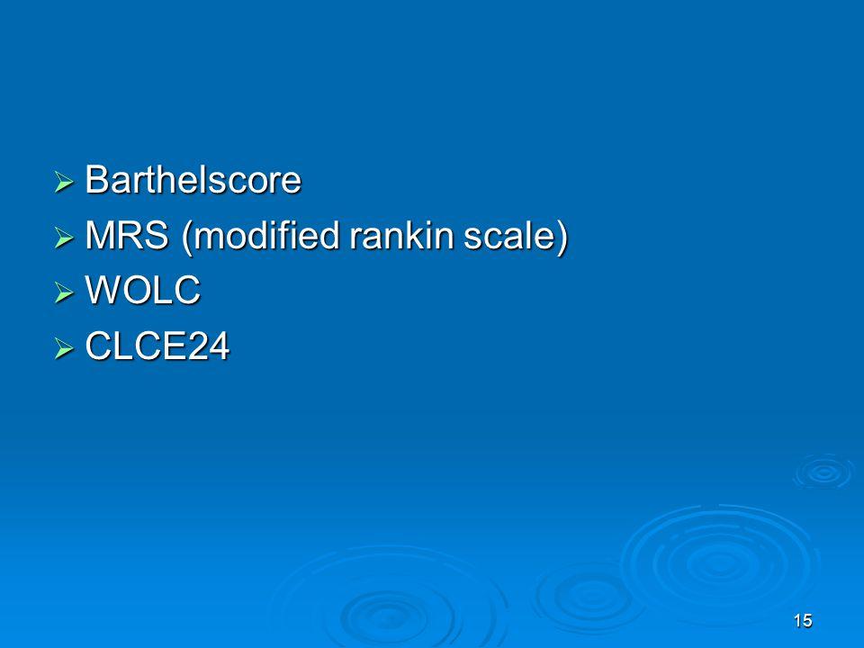 15  Barthelscore  MRS (modified rankin scale)  WOLC  CLCE24