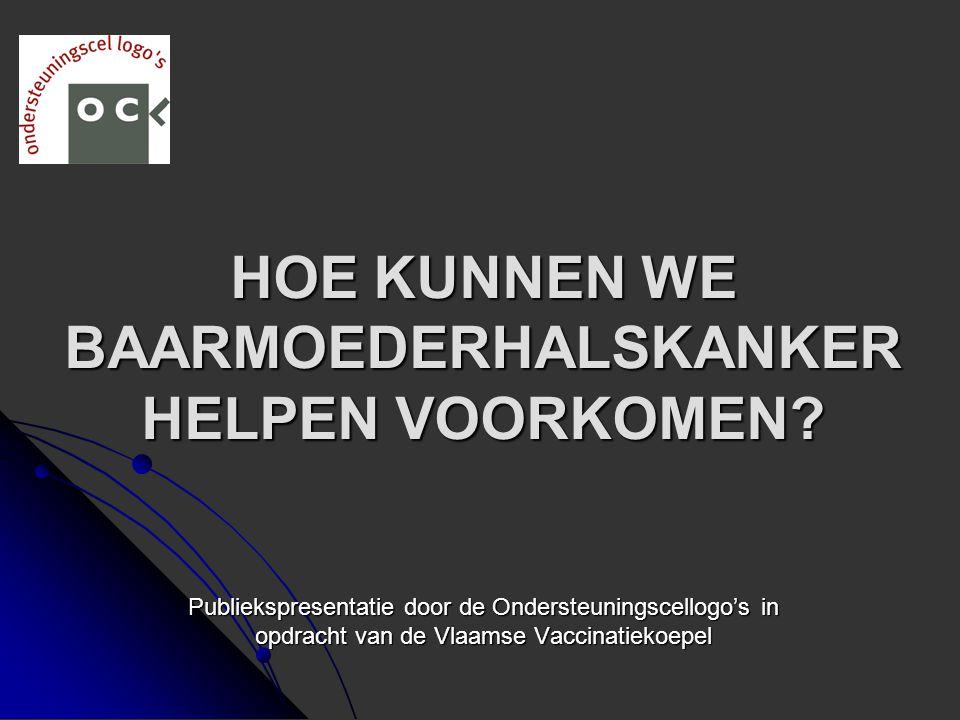 HOE KUNNEN WE BAARMOEDERHALSKANKER HELPEN VOORKOMEN? Publiekspresentatie door de Ondersteuningscellogo's in opdracht van de Vlaamse Vaccinatiekoepel