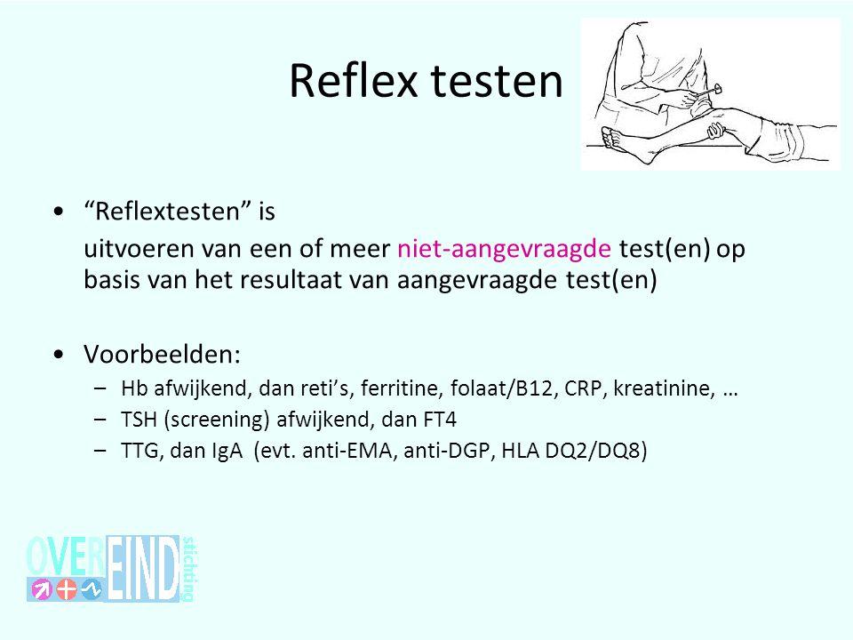 """Reflex testen •""""Reflextesten"""" is uitvoeren van een of meer niet-aangevraagde test(en) op basis van het resultaat van aangevraagde test(en) •Voorbeelde"""