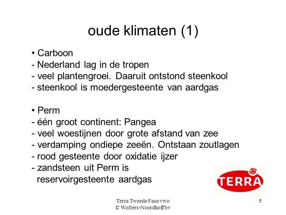 Terra Tweede Fase vwo © Wolters-Noordhoff bv 5 oude klimaten (1) • Carboon - Nederland lag in de tropen - veel plantengroei.