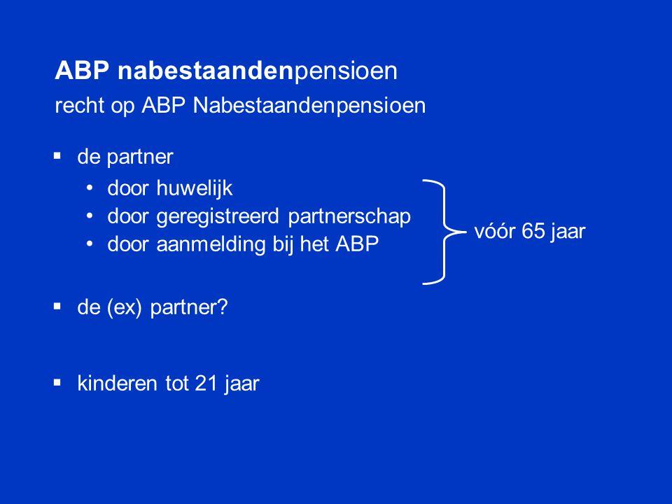 ABP nabestaandenpensioen recht op ABP Nabestaandenpensioen  de partner • door huwelijk • door geregistreerd partnerschap • door aanmelding bij het AB