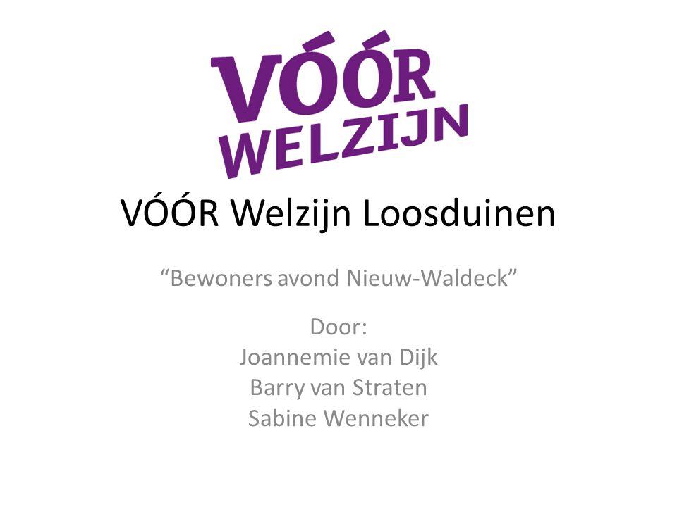 VÓÓR Welzijn Loosduinen Bewoners avond Nieuw-Waldeck Door: Joannemie van Dijk Barry van Straten Sabine Wenneker