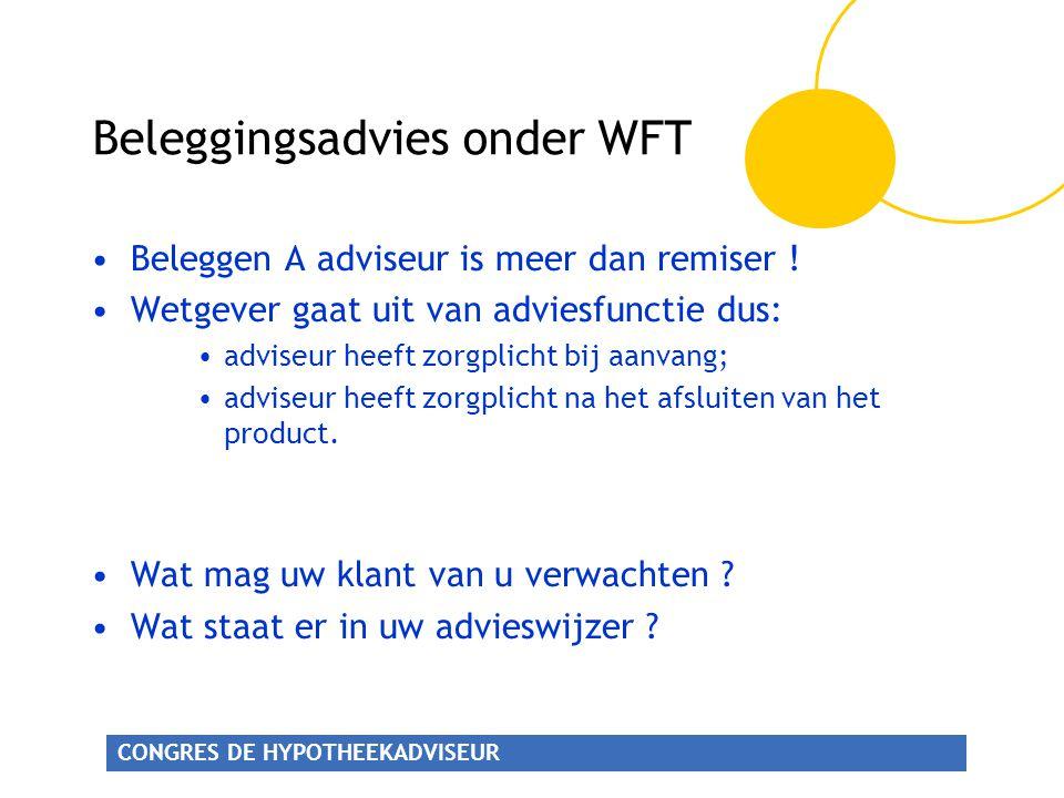 CONGRES DE HYPOTHEEKADVISEUR Beleggingsadvies onder WFT •Beleggen A adviseur is meer dan remiser ! •Wetgever gaat uit van adviesfunctie dus: •adviseur