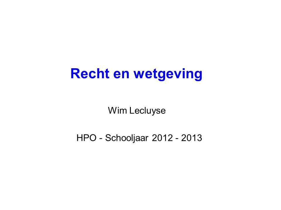 Recht en wetgeving Wim Lecluyse HPO - Schooljaar 2012 - 2013