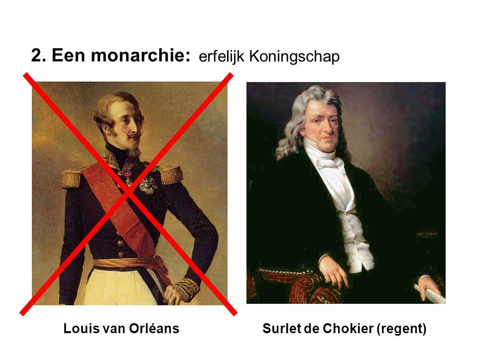 2. Een monarchie: Surlet de Chokier (regent)Louis van Orléans erfelijk Koningschap