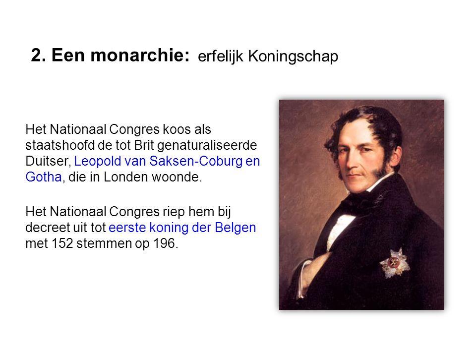 Het Nationaal Congres koos als staatshoofd de tot Brit genaturaliseerde Duitser, Leopold van Saksen-Coburg en Gotha, die in Londen woonde.