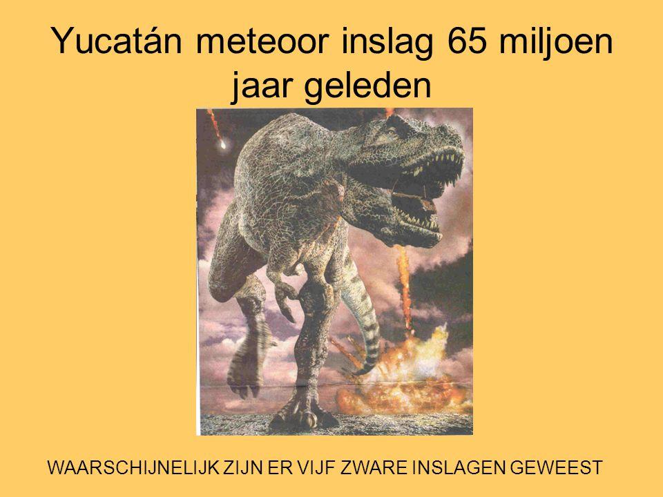 Yucatán meteoor inslag 65 miljoen jaar geleden WAARSCHIJNELIJK ZIJN ER VIJF ZWARE INSLAGEN GEWEEST