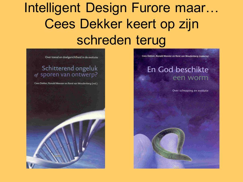 Intelligent Design Furore maar… Cees Dekker keert op zijn schreden terug