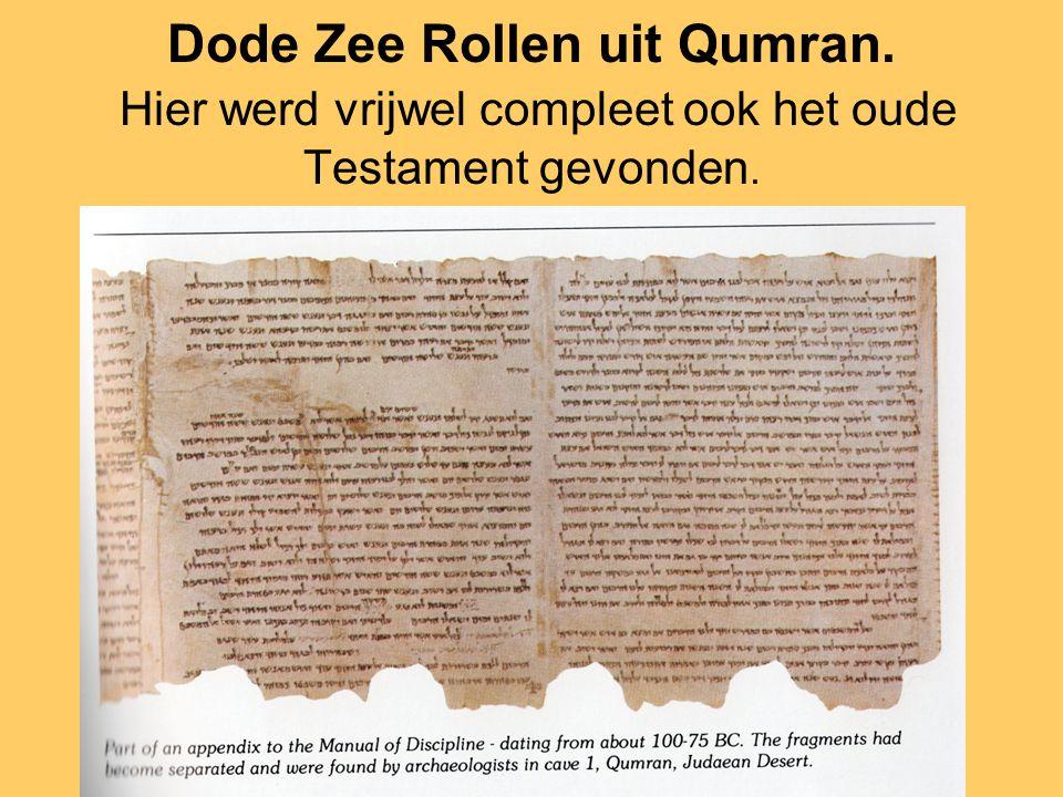 Dode Zee Rollen uit Qumran. Hier werd vrijwel compleet ook het oude Testament gevonden.