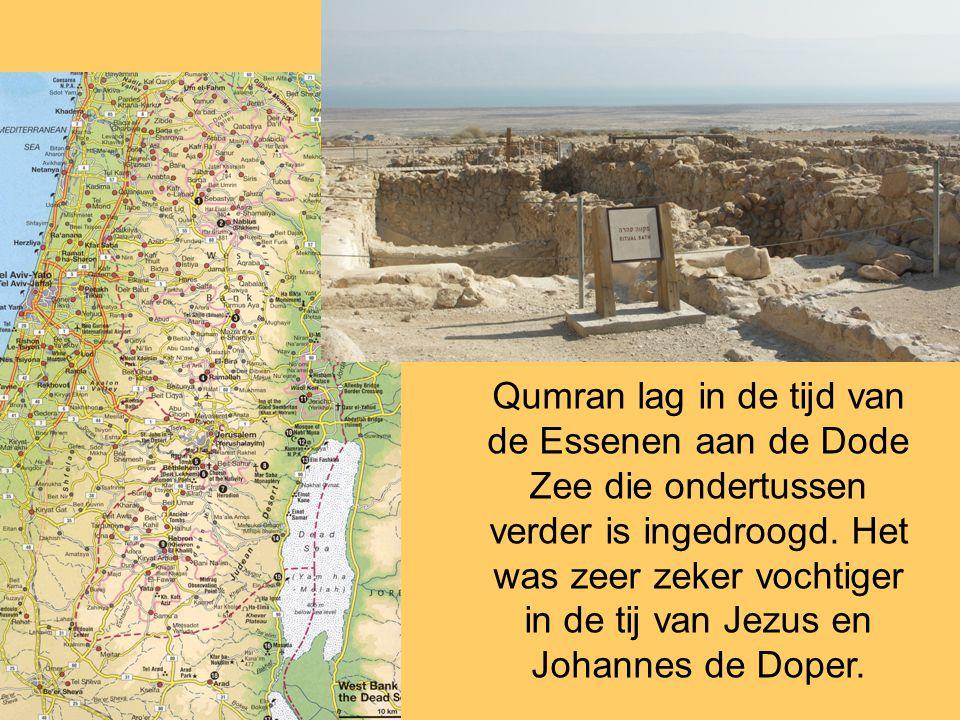 Qumran lag in de tijd van de Essenen aan de Dode Zee die ondertussen verder is ingedroogd. Het was zeer zeker vochtiger in de tij van Jezus en Johanne