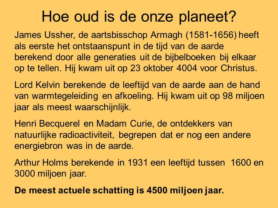 Hoe oud is de onze planeet? James Ussher, de aartsbisschop Armagh (1581-1656) heeft als eerste het ontstaanspunt in de tijd van de aarde berekend door