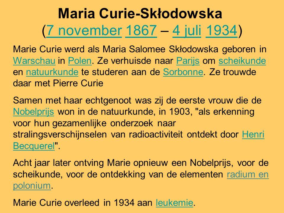 Maria Curie-Skłodowska (7 november 1867 – 4 juli 1934)7 november18674 juli1934 Marie Curie werd als Maria Salomee Skłodowska geboren in Warschau in Po