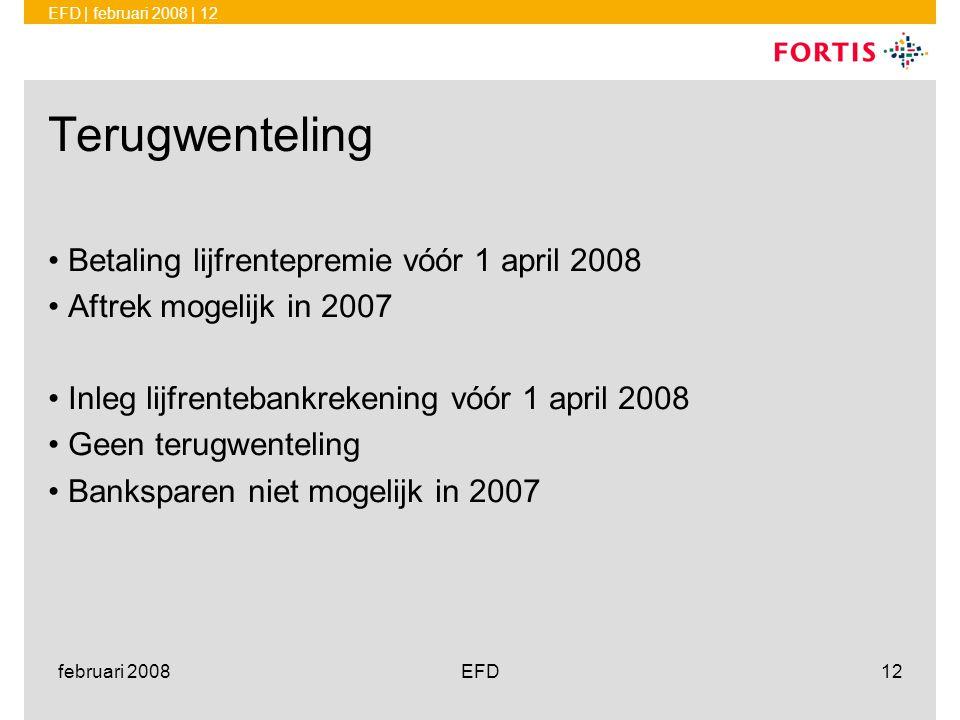 EFD | februari 2008 | 12 februari 2008EFD12 Terugwenteling •Betaling lijfrentepremie vóór 1 april 2008 •Aftrek mogelijk in 2007 •Inleg lijfrentebankre