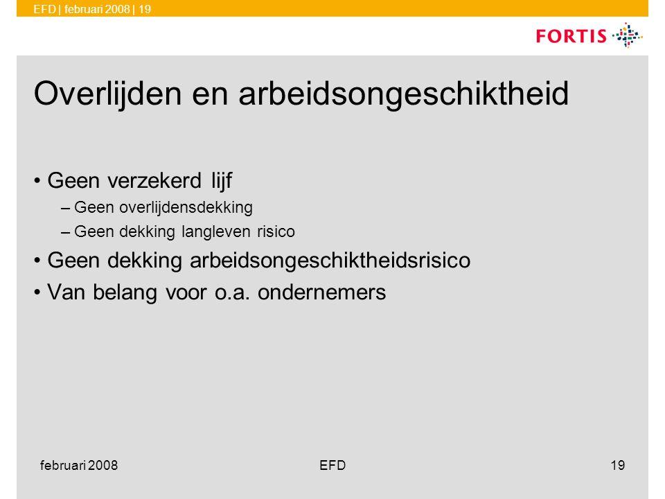 EFD | februari 2008 | 19 februari 2008EFD19 Overlijden en arbeidsongeschiktheid •Geen verzekerd lijf –Geen overlijdensdekking –Geen dekking langleven