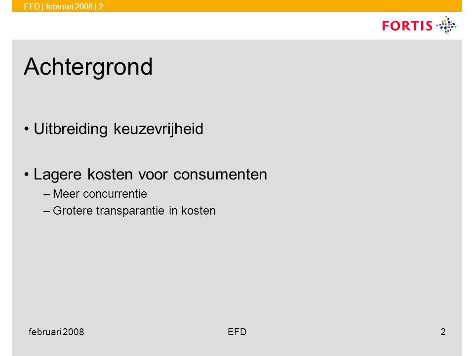 EFD | februari 2008 | 2 februari 2008EFD2 Achtergrond •Uitbreiding keuzevrijheid •Lagere kosten voor consumenten –Meer concurrentie –Grotere transpara