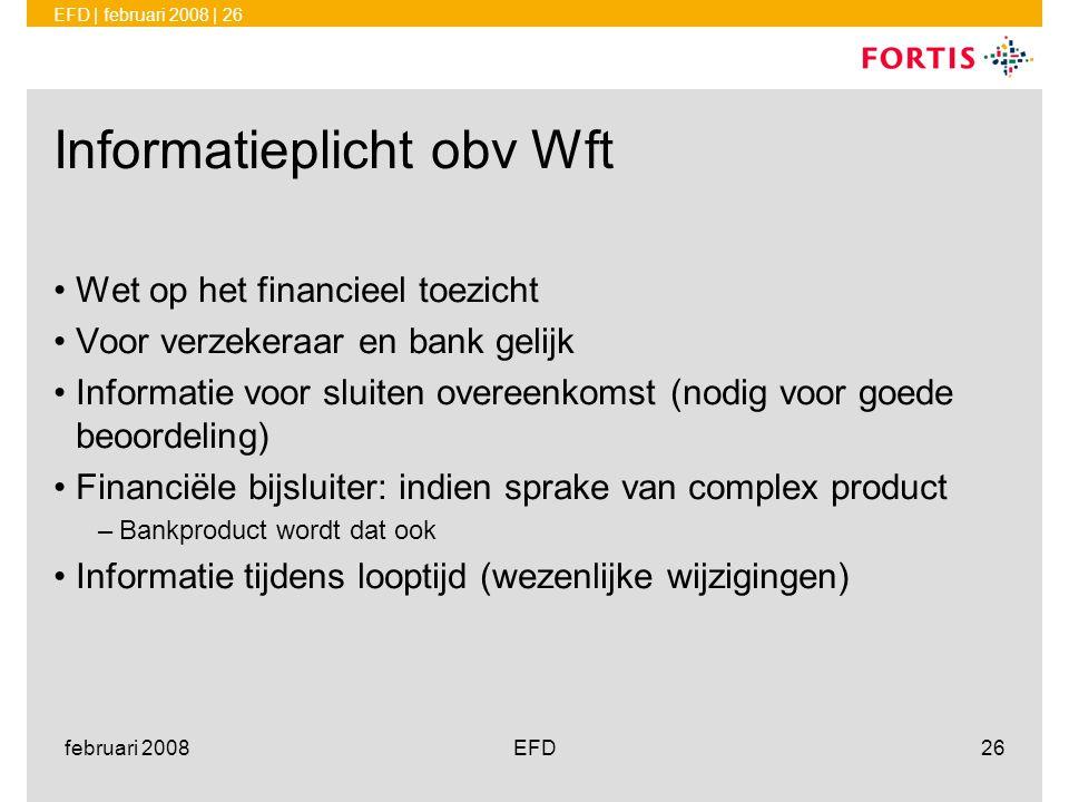 EFD | februari 2008 | 26 februari 2008EFD26 Informatieplicht obv Wft •Wet op het financieel toezicht •Voor verzekeraar en bank gelijk •Informatie voor
