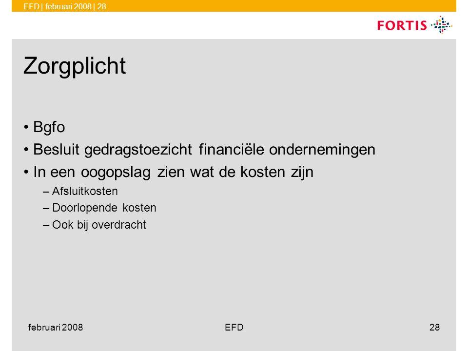 EFD | februari 2008 | 28 februari 2008EFD28 Zorgplicht •Bgfo •Besluit gedragstoezicht financiële ondernemingen •In een oogopslag zien wat de kosten zi