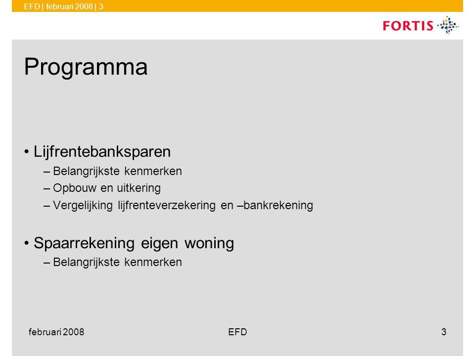 EFD | februari 2008 | 3 februari 2008EFD3 Programma •Lijfrentebanksparen –Belangrijkste kenmerken –Opbouw en uitkering –Vergelijking lijfrenteverzeker