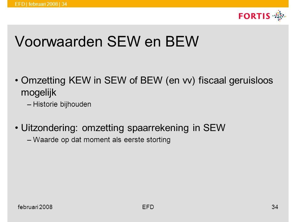 EFD | februari 2008 | 34 februari 2008EFD34 Voorwaarden SEW en BEW •Omzetting KEW in SEW of BEW (en vv) fiscaal geruisloos mogelijk –Historie bijhoude